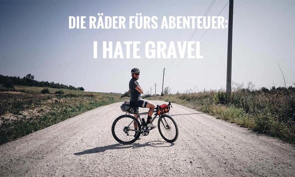 Die Räder fürs Abenteuer-I hate Gravel!
